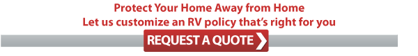 Protect Your Home Away from Home - Let us customize an RV policy that's right for you